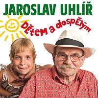 Jaroslav Uhlíř – Detem a dospelym
