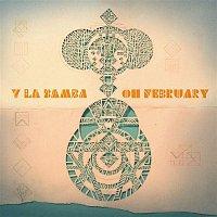 Y La Bamba – Oh February