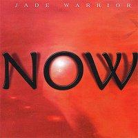 Jade Warrior – Now