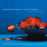 Stan Whitmire – Unforgettable Love Songs: Cherished Love Songs Past And Present On Solo Piano