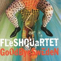 Fleshquartet – Goodbye Sweden