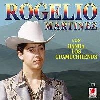 Rogelio Martínez, Banda Los Guamuchilenos – Rogelio Martínez Con Banda Los Guamuchilenos