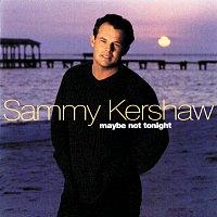 Sammy Kershaw – Maybe Not Tonight