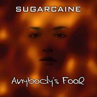 Sugarcaine – Anybody's Fool
