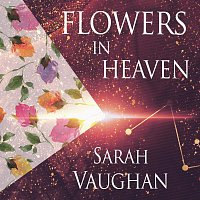 Sarah Vaughan – Flowers In Heaven