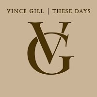 Vince Gill – These Days