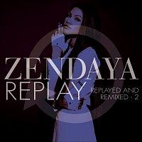 Zendaya – Replay [Replayed and Remixed - 2]