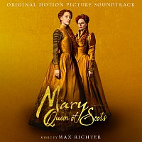 Max Richter – Mary Queen Of Scots [Original Motion Picture Soundtrack]