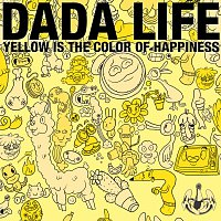 Dada Life – Yellow Is The Colour Of Happiness