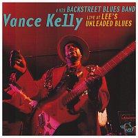 Vance Kelly & His Backstreet Blues Band – Live At Lee's Unleaded Blues