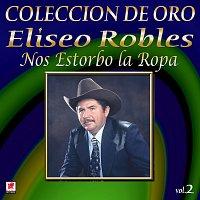 Eliseo Robles y los Bárbaros del Norte – Colección de Oro, Vol. 2: Nos Estorbo la Ropa