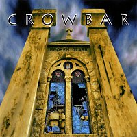 Crowbar – Broken Glass