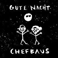 Chefbaus – Gute Nacht