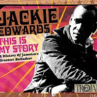 Jackie Edwards – This Is My Story: A History of Jamaica's Greatest Balladeer