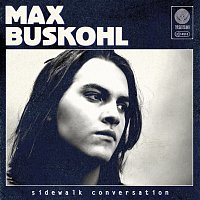 Max Buskohl – Sidewalk Conversation