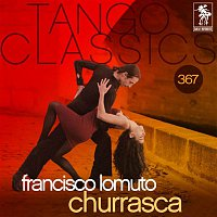 Francisco Lomuto, Fernando Diaz – Tango Classics 367: Churrasca (Historical Recordings)