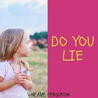 Neave Ferguson – Do You Lie