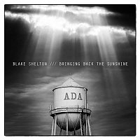 Blake Shelton – BRINGING BACK THE SUNSHINE