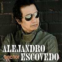 Alejandro Escovedo – Anchor