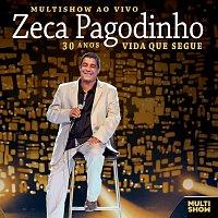 Zeca Pagodinho – Multishow Ao Vivo: 30 Anos - Vida Que Segue