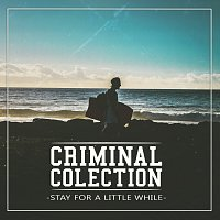 Criminal Colection – Stay For a Little While