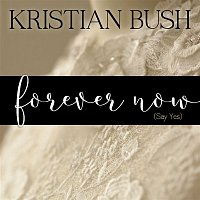 Kristian Bush – Forever Now (Say Yes)