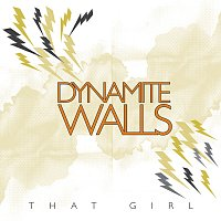 Dynamite Walls – That Girl