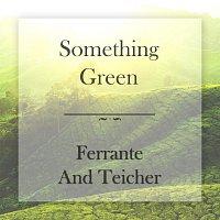 Ferrante & Teicher – Something Green