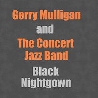 Gerry Mulligan, The Concert Jazz Band – Black Nightgown