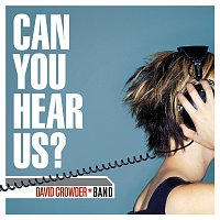 David Crowder Band – Can You Hear Us?