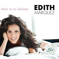 Edith Márquez – Amar No Es Suficiente