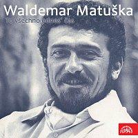 Waldemar Matuška – To všechno odnes' čas