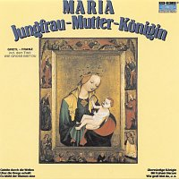 Gretl & Franz – Maria - Jungfrau - Mutter - Konigin