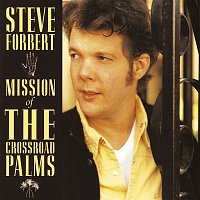 Steve Forbert – Mission Of The Crossroad Palms