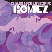 Gomez – Girlshapedlovedrug