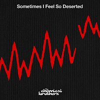 The Chemical Brothers – Sometimes I Feel So Deserted