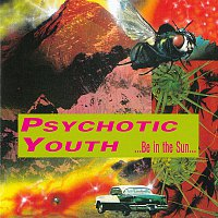 Psychotic Youth – Be In The Sun