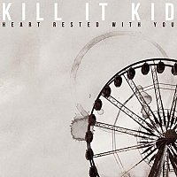 Kill It Kid – Heart Rested With You