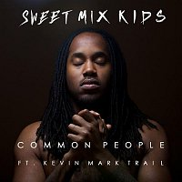 Sweet Mix Kids, Kevin Mark Trail – Common People (feat. Kevin Mark Trail)