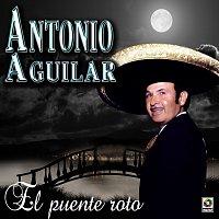 Antonio Aguilar – El Puente Roto