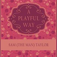 Sam (The Man) Taylor – A Playful Way