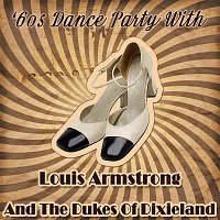 Louis Armstrong, The Dukes Of Dixieland – '60s Dance Party With