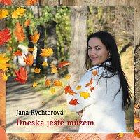 Jana Rychterová – Dneska ještě můžem