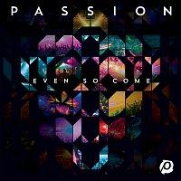 Passion – Passion: Even So Come [Live]