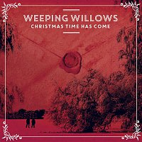 Weeping Willows – Christmas Time Has Come