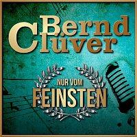 Bernd Cluver – Nur vom Feinsten