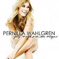 Pernilla Wahlgren – Jag vill om du vagar