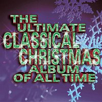 Various  Artists – The Ultimate Classical Christmas Album Of All Time