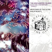 """Musicians Of The Globe, Philip Pickett – The Enchanted Island - Music For A Restoration """"Tempest"""""""