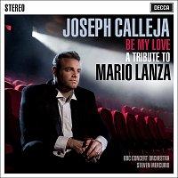 Joseph Calleja, BBC Concert Orchestra, Steven Mercurio – Be My Love - A Tribute To Mario Lanza